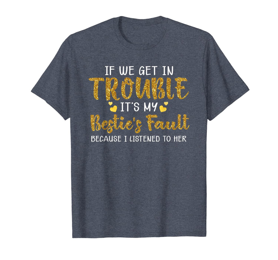 If We Get In Trouble It's My Bestie's Fault T-Shirt