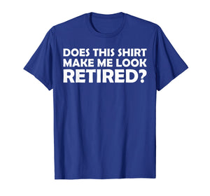Mens Does This Shirt Make Me Look Retired Cool Retirement T-Shirt