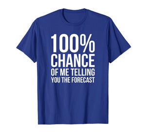 100% Chance Funny Weatherman Shirt For Weather Man