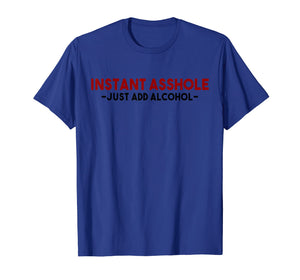 Instant Asshole Just Add Alcohol Tee Gift alcohol t-shirt