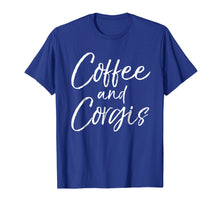 Load image into Gallery viewer, Coffee and Corgis Shirt for Women Cute Welsh Dog Mom Shirt