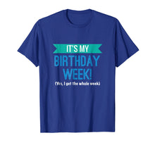 Load image into Gallery viewer, It's My Birthday Week Cool Funny Gift T-Shirt