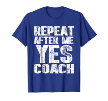 Load image into Gallery viewer, Repeat After Me Yes Coach T-Shirt Cool Coach Gift Idea Shirt