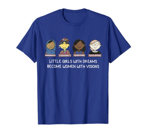 RBG Little Girls With Dreams Become Women With Vision Shirt