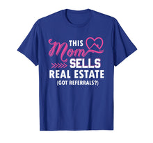 Load image into Gallery viewer, This Mom Sells Real Estate Got Referrals Realtor T-Shirt
