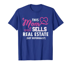 This Mom Sells Real Estate Got Referrals Realtor T-Shirt