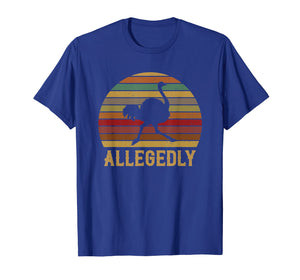 Allegedly Ostrich Shirt Retro Vintage Ostrich Lover T-Shirt
