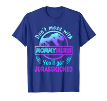 Load image into Gallery viewer, Don't Mess With Mommysaurus You'll Get JurassKicked Shirt