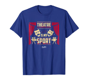 Theatre Is My Sport Theater Life Funny Theater Lover T Shirt