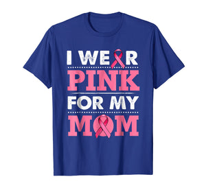 Breast Cancer Awareness T-shirt I Wear Pink For My Mom Shirt