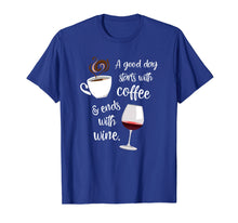Load image into Gallery viewer, A Good Day Starts With Coffee & Ends With Wine - T-Shirt