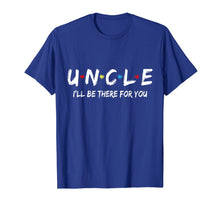 Load image into Gallery viewer, Uncle Friend Tee I'll Be There For You  T-Shirt