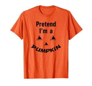 Easy Halloween Costume Funny Pretend I'm a Pumpkin T-Shirt