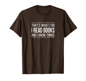 That's What I Do - I Read Books & I Know Things - Shirt