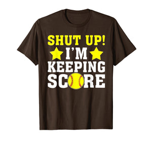 Shut Up I'm Keeping Score TShirt - Funny Softball Baseball