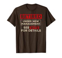 Load image into Gallery viewer, Retired Under New Management Shirt, Funny Retirement Gift