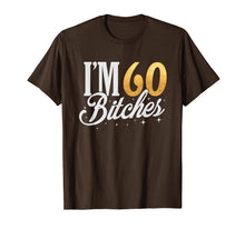 Load image into Gallery viewer, 60th Birthday T-Shirt I'm 60 Sixty Bitches Gift T-shirt