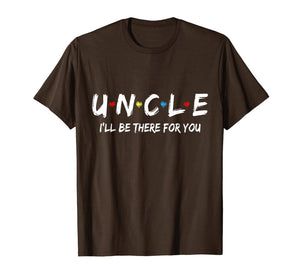 Uncle Friend Tee I'll Be There For You  T-Shirt