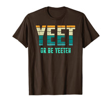 Load image into Gallery viewer, Unique Vintage Retro Style Meme Apparel Yeet or be Yeeten T-Shirt