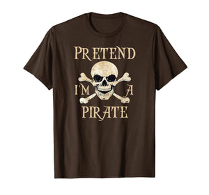 Easy Halloween Costume Funny Pretend I'm a Pirate T-Shirt