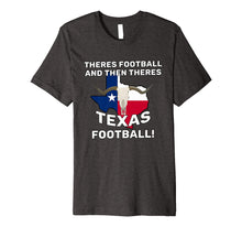 Load image into Gallery viewer, Theres Football & Then Theres Texas Football Shirt | Gift