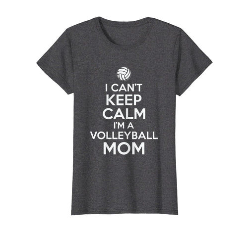 Womens I Can't Keep Calm I'm A Volleyball Mom T Shirt