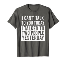 Load image into Gallery viewer, Funny Introvert T-Shirt - Can't Talk To You Today Tee