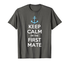 Load image into Gallery viewer, Keep Calm I'm The First Mate T-Shirt