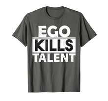 Load image into Gallery viewer, Ego Kills Talent T-Shirt Cool Humble & Kind Person Gift Tee
