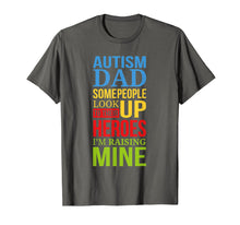 Load image into Gallery viewer, Autism Dad People Look Up Their Heroes Raising Mine T-Shirt