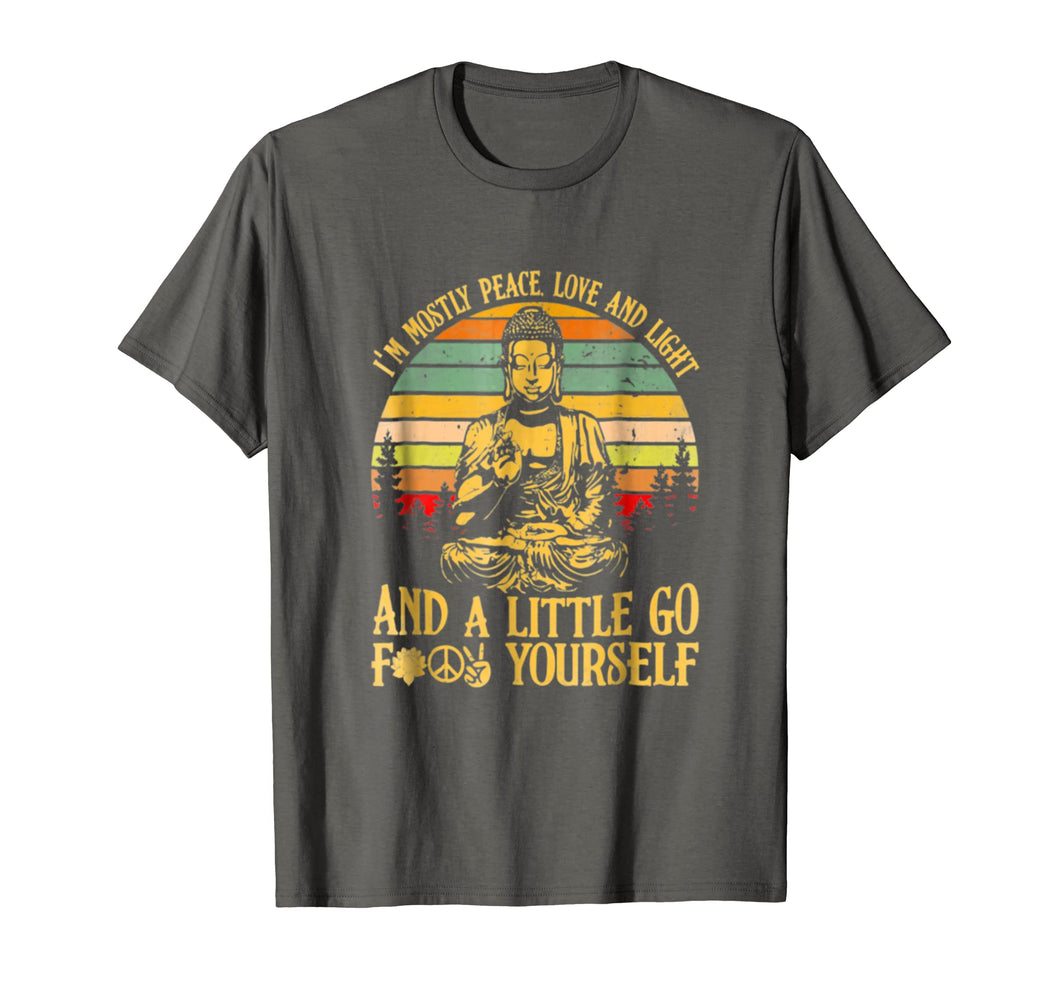 Buddha I'm mostly peace love light and a little go shirt