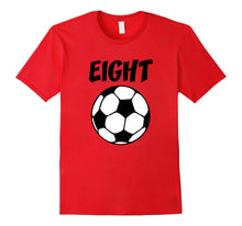 Load image into Gallery viewer, 8 Year Old Soccer Birthday Party 8th Birthday T-Shirt