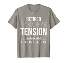 Load image into Gallery viewer, Retired - Goodbye Tension Hello Pension Funny T-Shirt