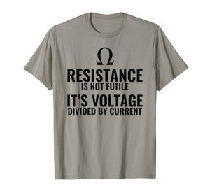 Resistance is not Futile Physics T shirt Gift