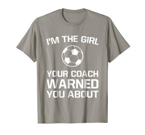 The Girl Your Coach Warned You About Girl's Soccer T Shirt