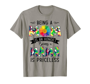 Being a Mom is an honor Being a Mama is priceless Tshirt