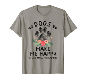 Dogs make me happy humans make my head hurt T Shirt