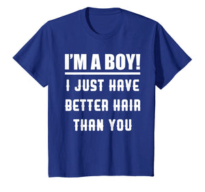 I'm A Boy I Just Have Better Hair Than You Funny Kids Shirt