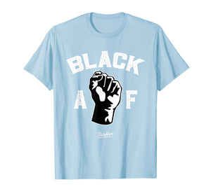 Proud Black Af Pro Black Pride Proud African American Shirt