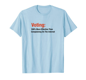 Voting 100% More Effective Than Complaining On Internet T-Shirt