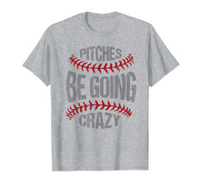Load image into Gallery viewer, Funny Baseball Softball Pitcher Pitches Be Crazy T-Shirt