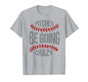 Funny Baseball Softball Pitcher Pitches Be Crazy T-Shirt