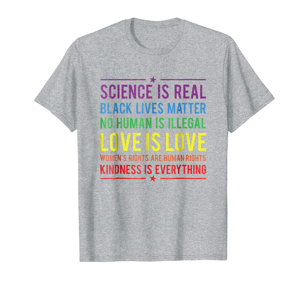 Kindness is EVERYTHING Science is Real, Love is Love Tee
