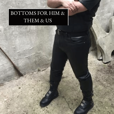 Clubwear - Bottoms for Him & Them & Us