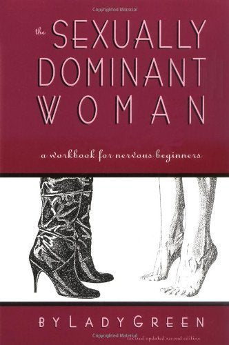 The Sexually Dominant Woman: A Workbook for Nervous Beginners Lady Green