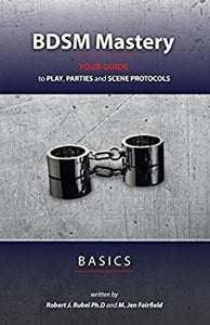 The front cover of BDSM Mastery - Basics: your guide to play, parties, and scene protocols - Robert J. Rubel & M. Jen Fairfield.