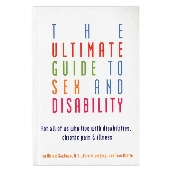 The front cover of The Ultimate Guide to Sex and Disability - Kaufman, Silverberg, Odette.