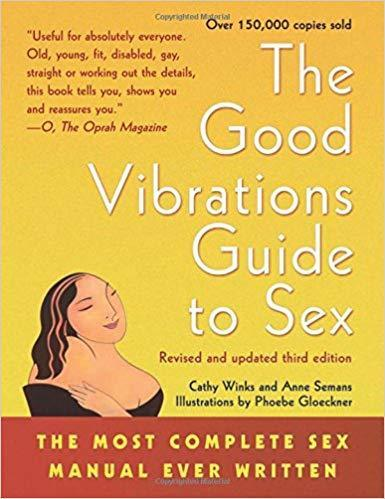 The Good Vibrations Guide to Sex: The Most Complete Sex Manual Ever Written  Cathy Winks and Anne Semans 3rd Ed