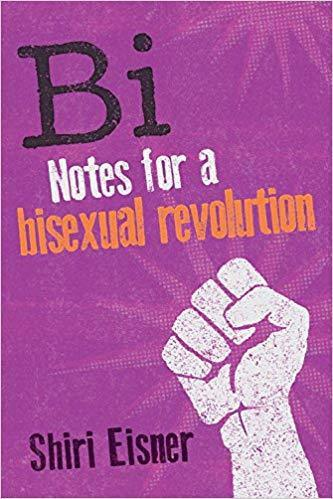Bi: Notes for a Bisexual Revolution Shiri Eisner