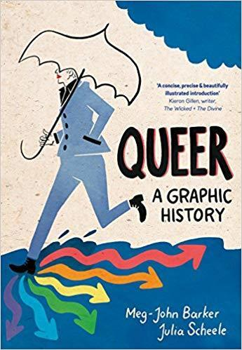 Queer: A Graphic History Meg Barker & Julia Scheele